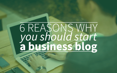 6 Reasons Why You Should Start A Business Blog Today!