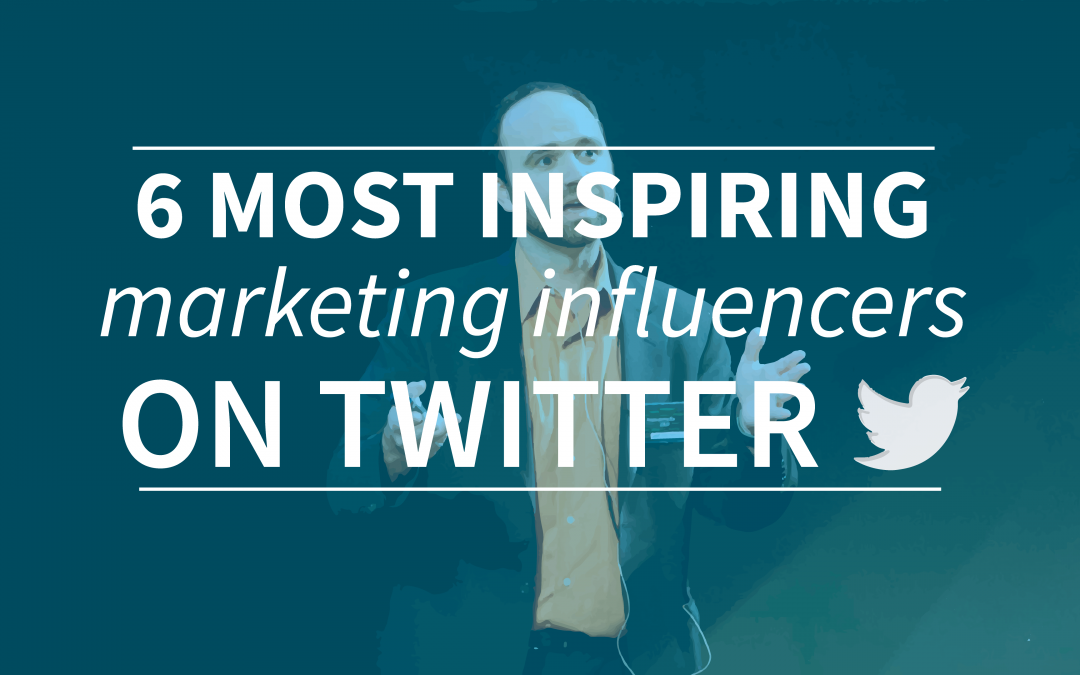 6 Most Inspiring Marketing Influencers On Twitter