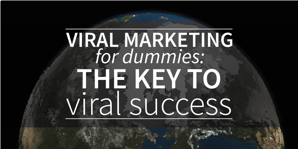 Viral Marketing For Dummies: The Key To Viral Success