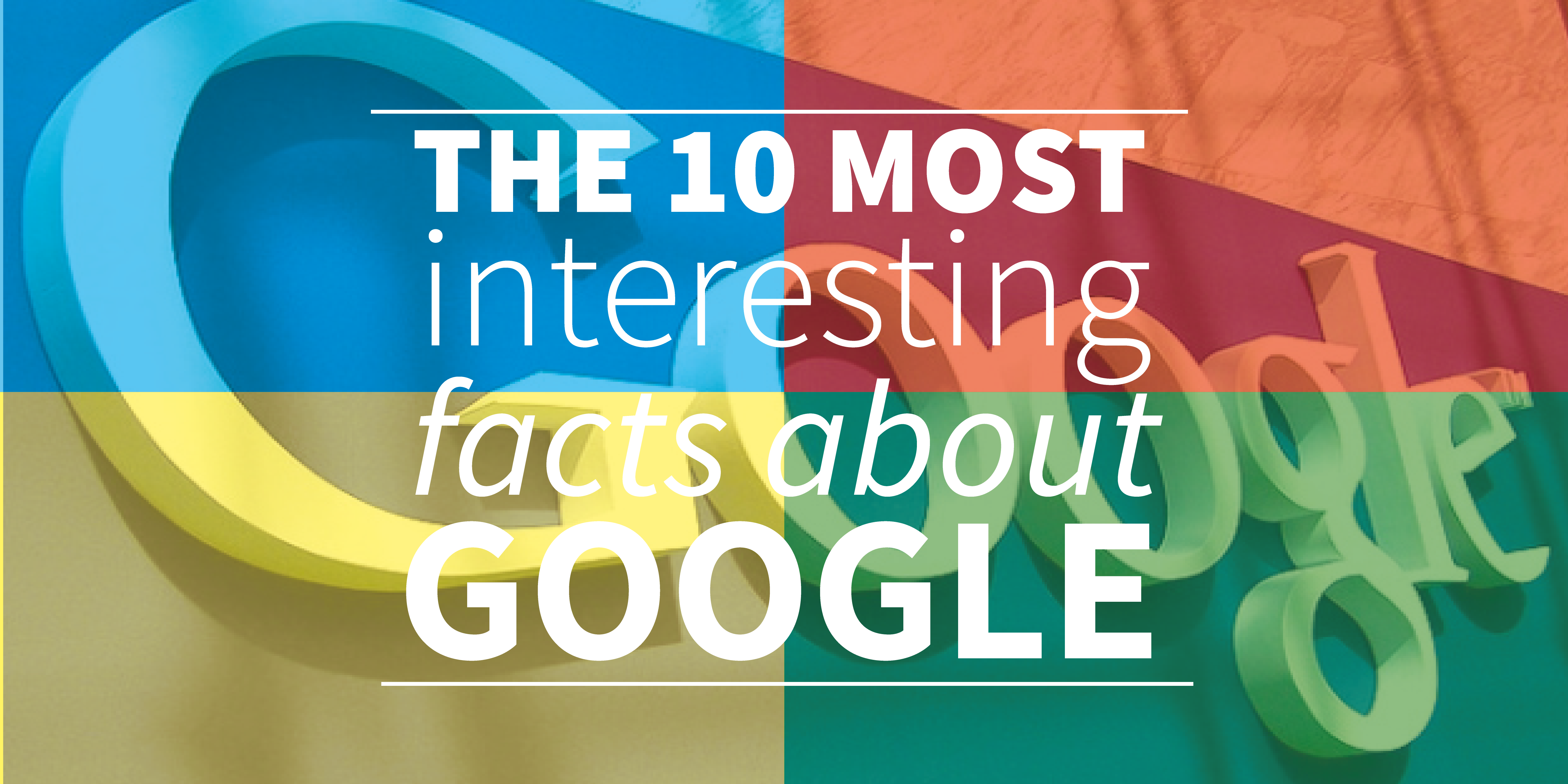 Most Interesting Facts >> The 10 Most Interesting And Funny Facts About Google