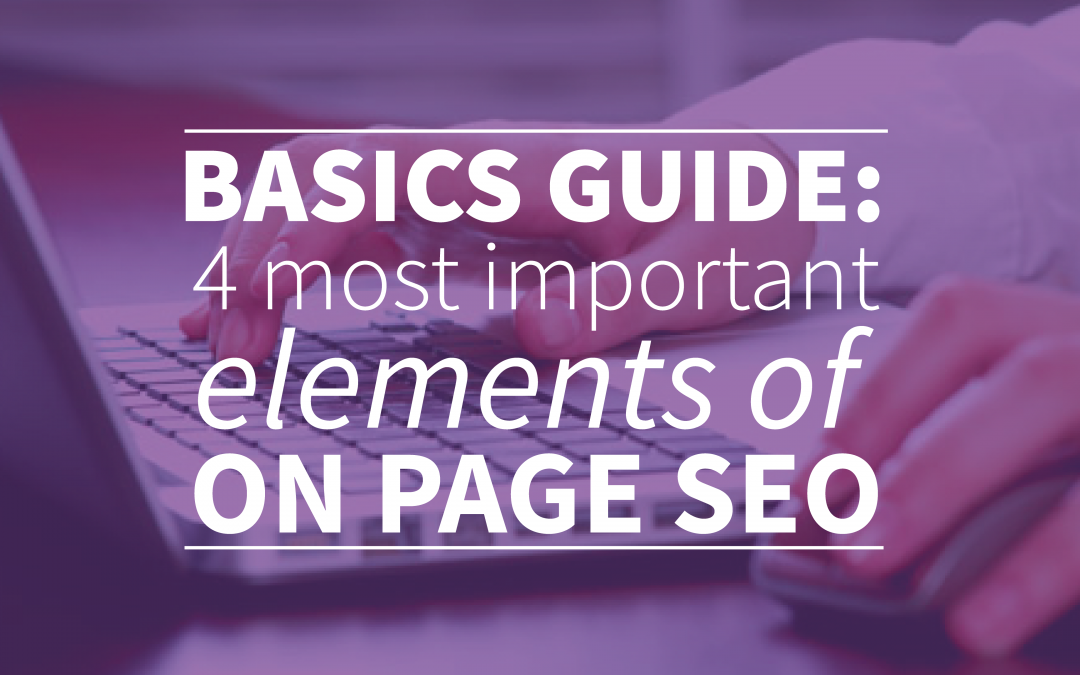Basics Guide: 4 Most Important Elements of On Page SEO