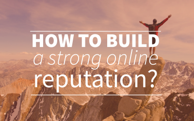 How To Build a Strong Online Reputation?