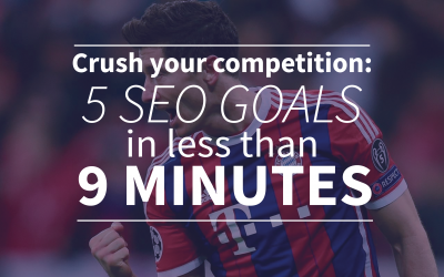 Crush your competition: 5 SEO goals examples in less than 9 minutes