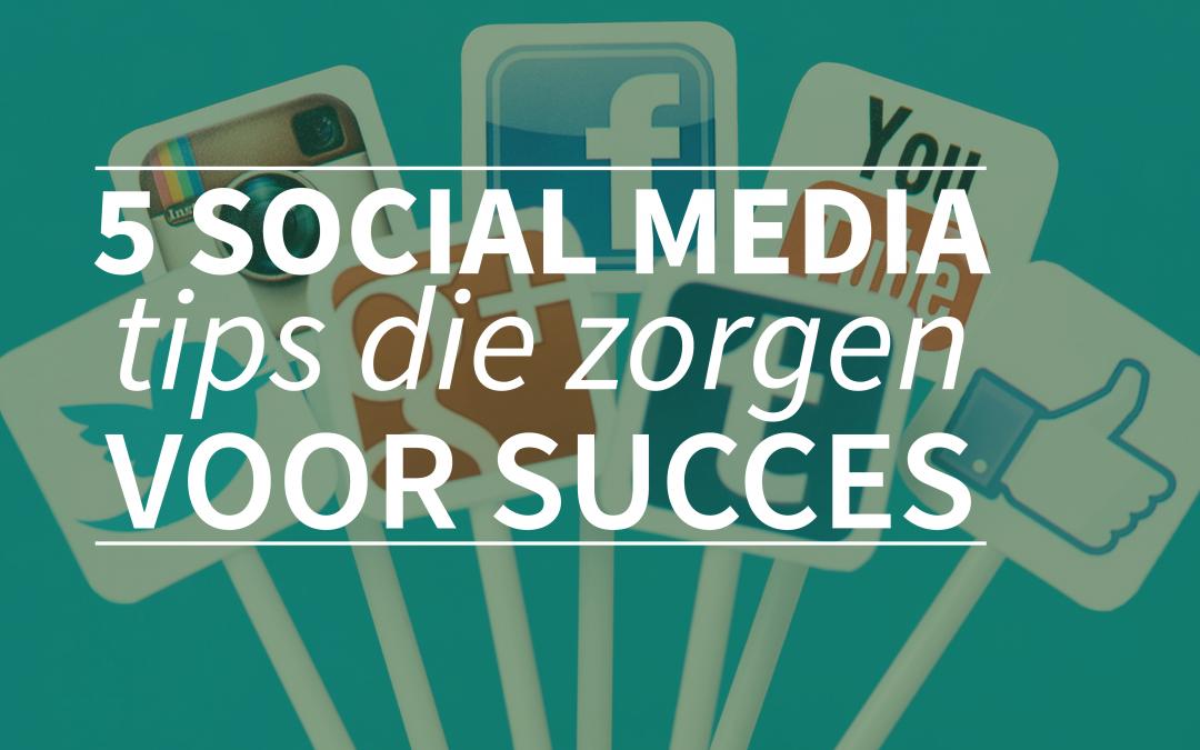5 social media tips die zorgen voor succes