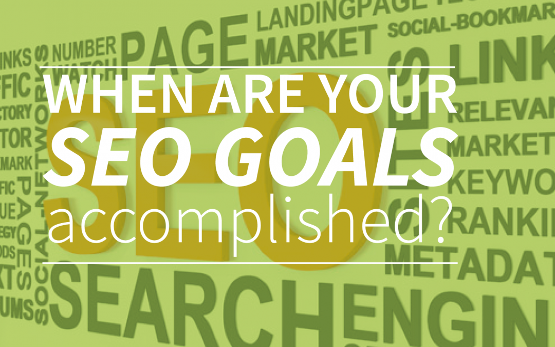 When are your SEO goals accomplished?