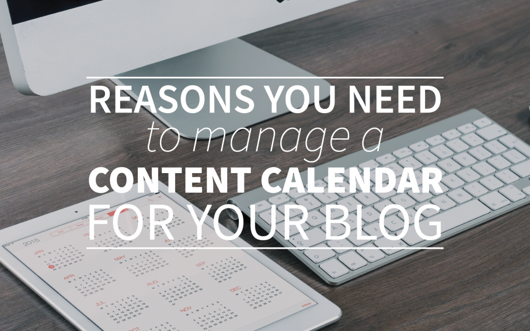 Reasons You Need to Manage a Content Calendar for your Blog