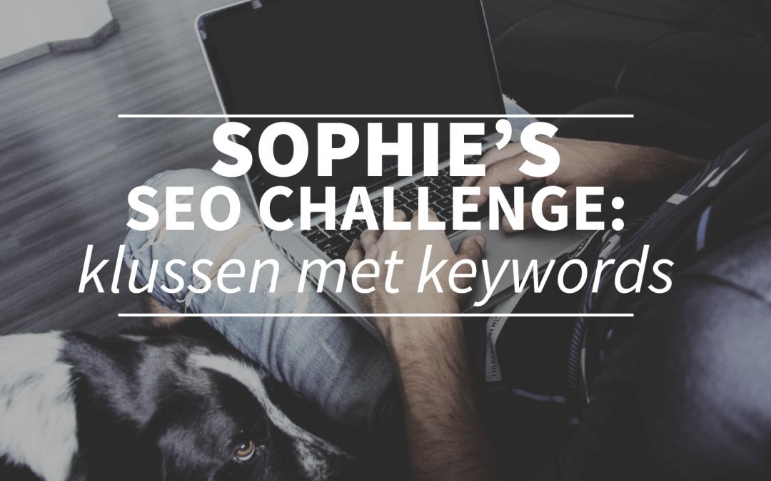 Sophie's SEO challenge: kies je keywords zorgvuldig