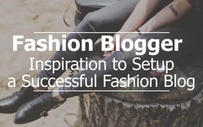 Fashion Blogger – Inspirations to Setup Successful Fashion Blog