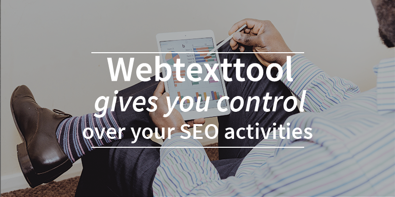 Webtexttool gives you control over your SEO activities