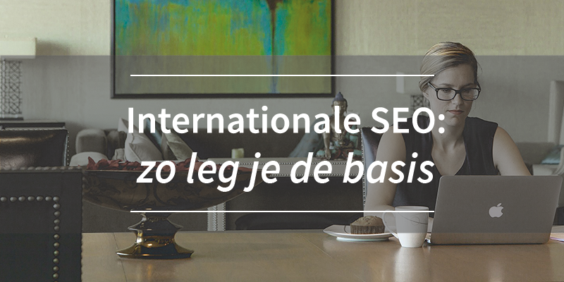 Internationale SEO: zo leg je de basis