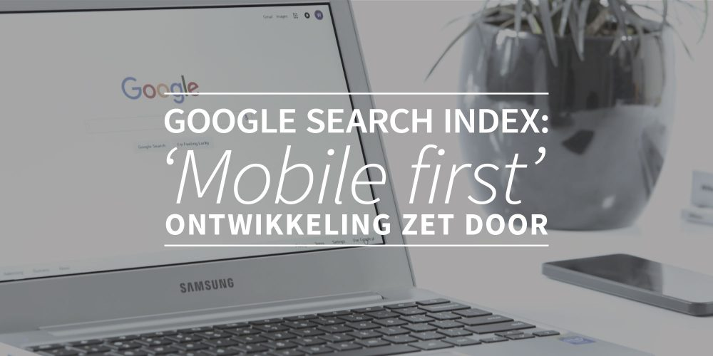Google Search Index: 'Mobile first'-ontwikkeling zet door