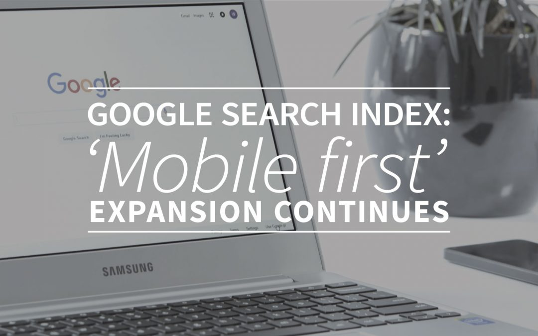 Google Search Index: 'Mobile first' expansion continues