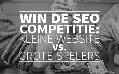 Win de SEO competitie: kleine website vs. grote spelers