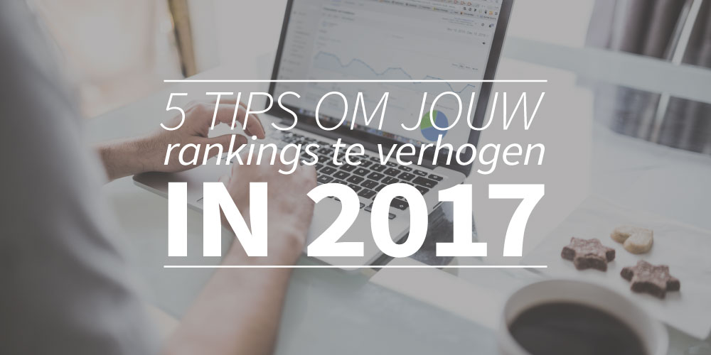 5 tips om jouw rankings te verhogen in 2017
