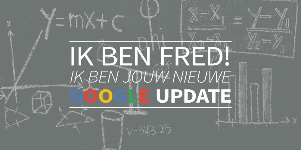 Hoi, ik ben Fred! Ik ben jouw nieuwe Google update :-)