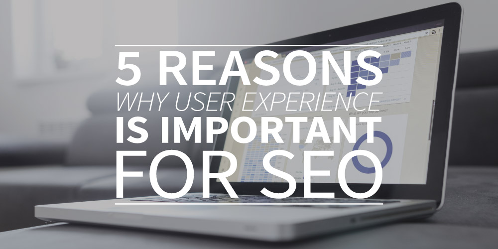 5 reasons why User Experience (UX) is important for SEO
