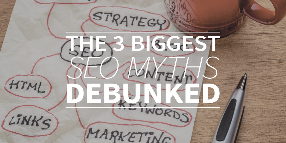The 3 biggest SEO myths debunked
