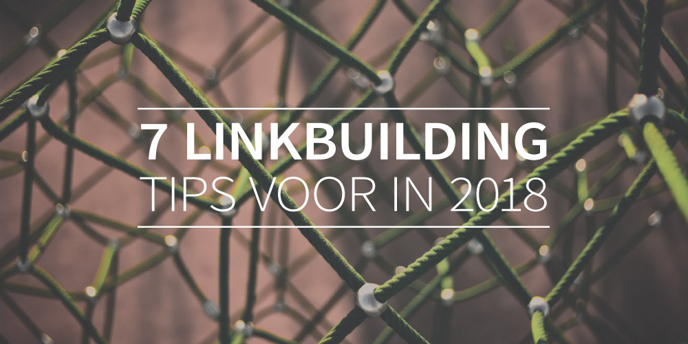 7 linkbuilding tips voor in 2018