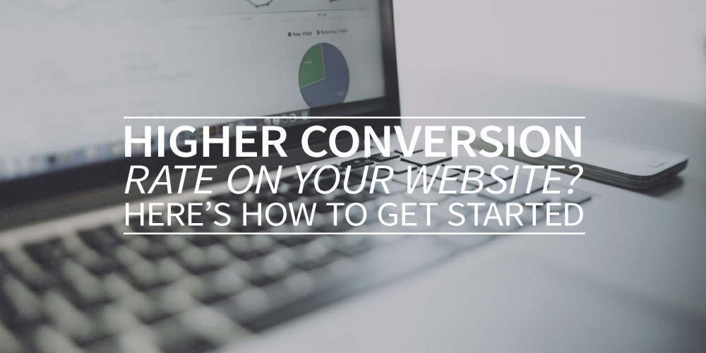 Higher conversion rate on your website? Here's how to get started.