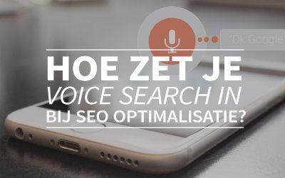 Hoe zet je voice search in bij SEO optimalisatie?