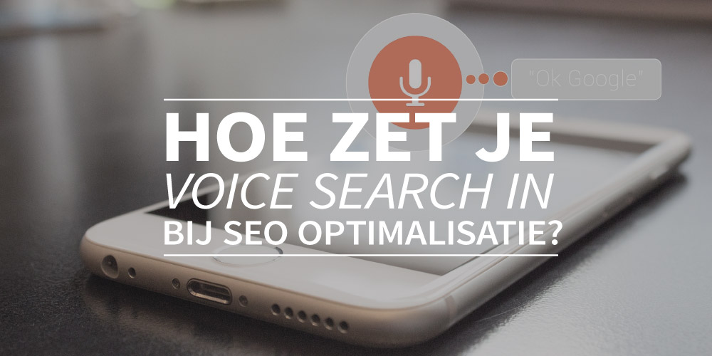 Hoe zet je voice search in bij SEO optimalisatie?