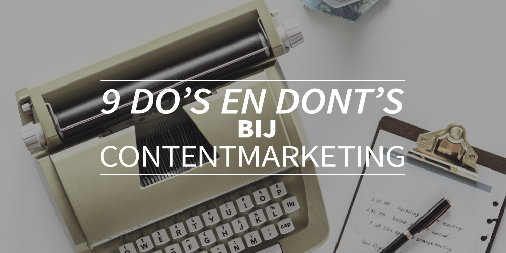 9 do´s en dont´s bij contentmarketing
