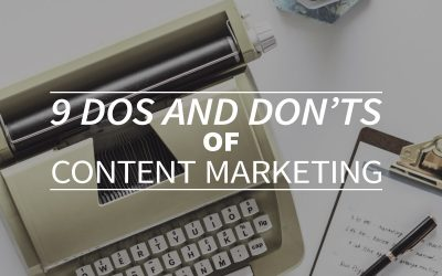 9 dos and don'ts of content marketing
