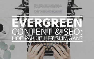 Evergreen content & SEO: hoe pak je het slim aan?