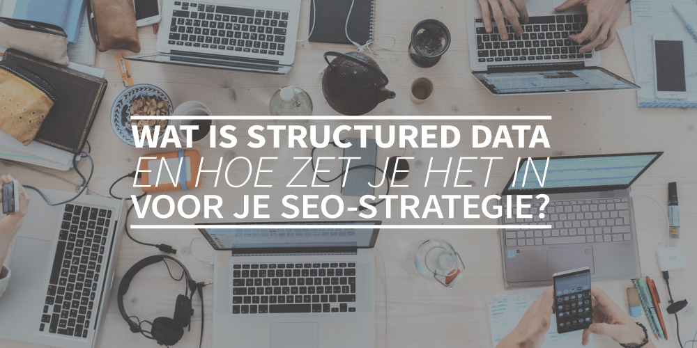 Wat is structured data en hoe zet je het in voor je SEO-strategie?