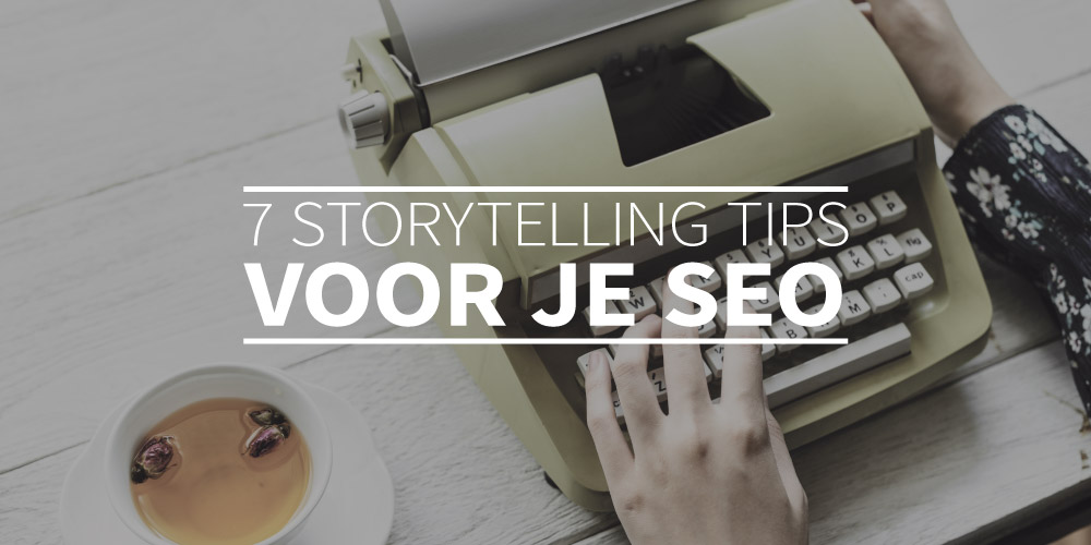 7 storytelling tips voor je SEO