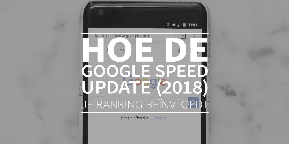 Hoe de Google Speed Update (2018) je ranking beïnvloedt