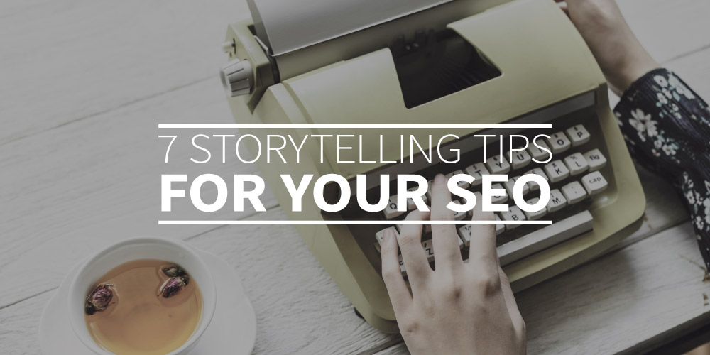 7 storytelling tips for your SEO