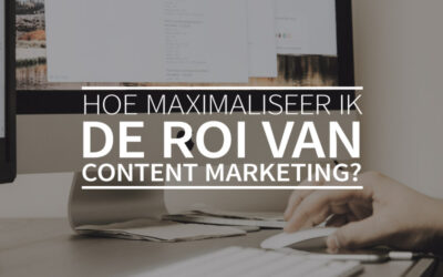 Hoe maximaliseer ik de ROI van content marketing?