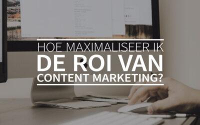 Hoe maximaliseer ik de ROI van content marketing?