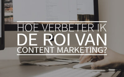 Hoe verbeter ik de ROI van content marketing?