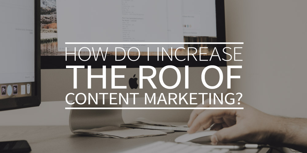How do I increase the ROI of content marketing?