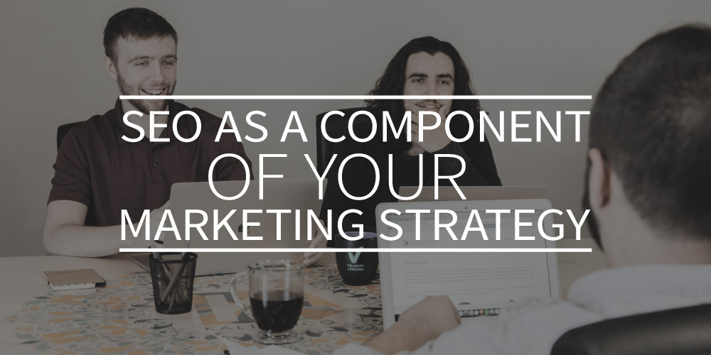SEO as a component of your marketing strategy