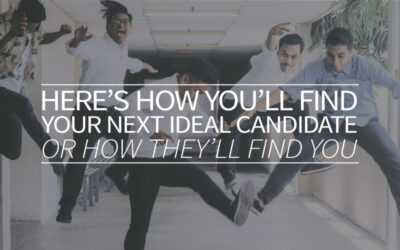 Here's How You'll Find Your Next Ideal Candidate – Or How They'll Find You