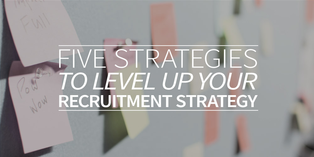 Five strategies to level up your recruitment strategy