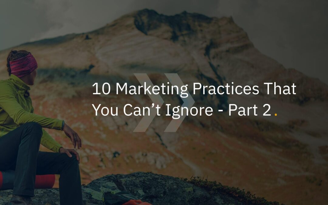 10 Marketing Practices You Can't Ignore – Part 2