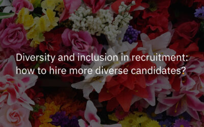 Diversity and inclusion in recruitment: how to hire more diverse candidates?