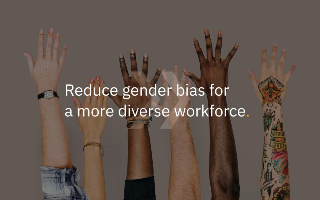 Reduce gender bias for a more diverse workforce