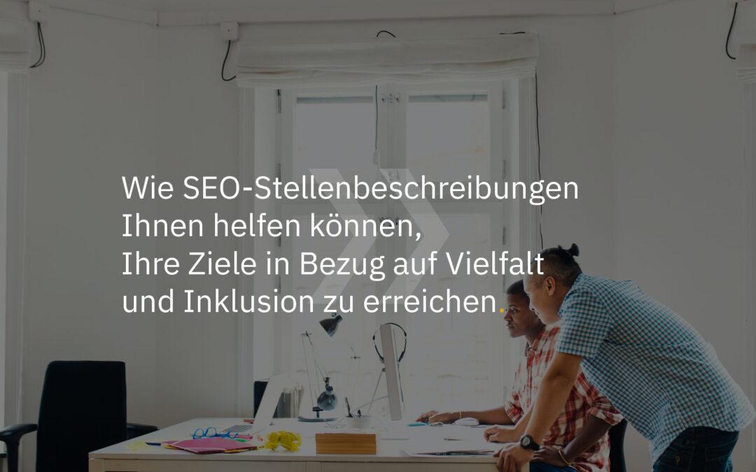 Wie SEO-Stellenbeschreibungen Ihnen helfen können, Ihre Ziele in Bezug auf Vielfalt und Inklusion zu erreichen