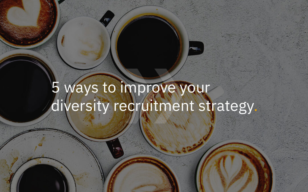 5 ways to improve your diversity recruitment strategy