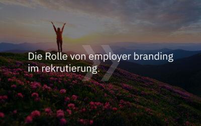 Die Rolle von Employer Branding im Recruiting